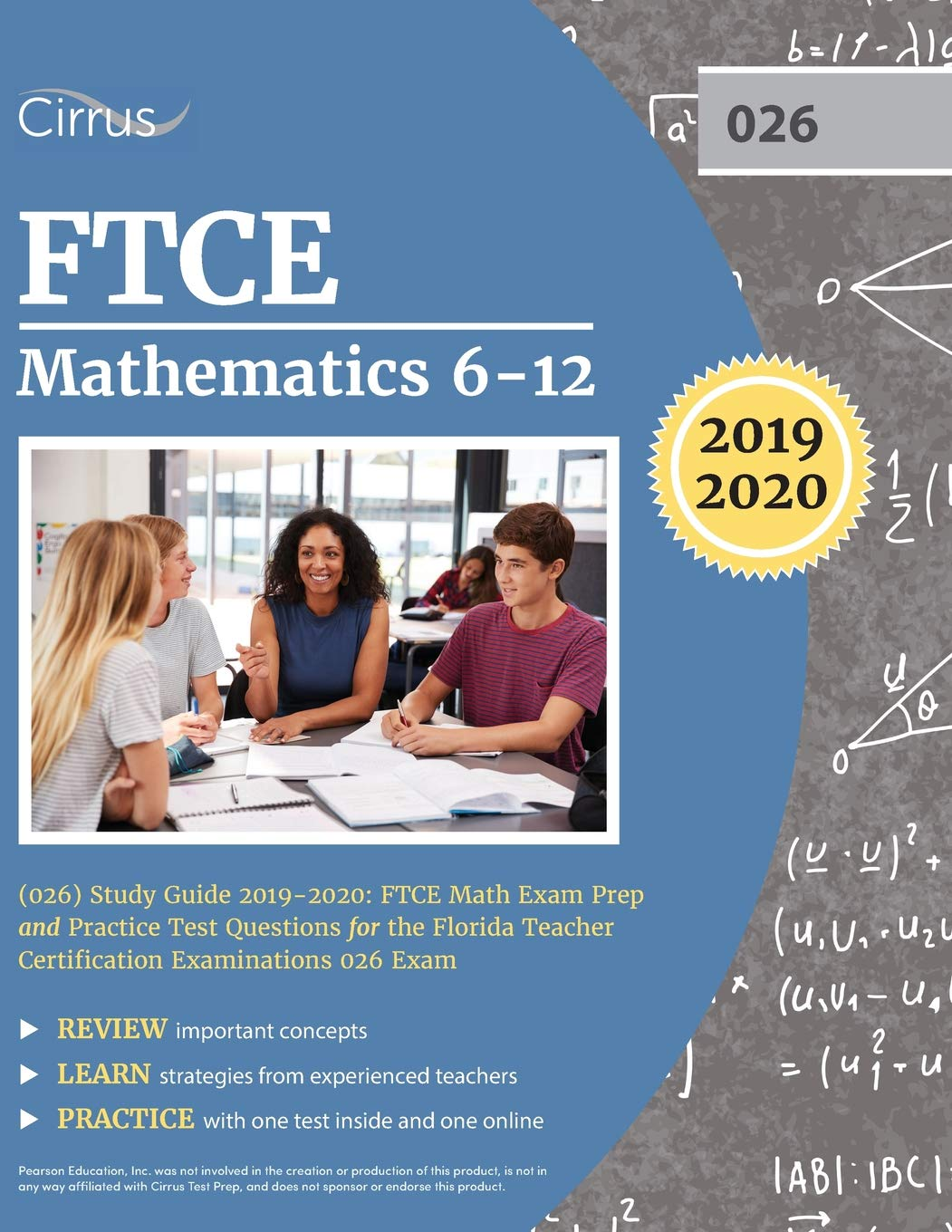 FTCE Mathematics 6-12 (026) Study Guide 2019-2020: FTCE Math Exam Prep and  Practice Test Questions for the Florida Teacher Certification Examinations  026 ...