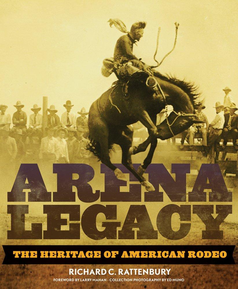 Arena Legacy: The Heritage of American Rodeo (The Western Legacies Series) pdf epub