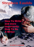 How To Write and more importantly How To Be A Writer: A Writer's notebook
