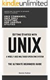 UNIX: Getting Started with UNIX The Ultimate Beginners Guide