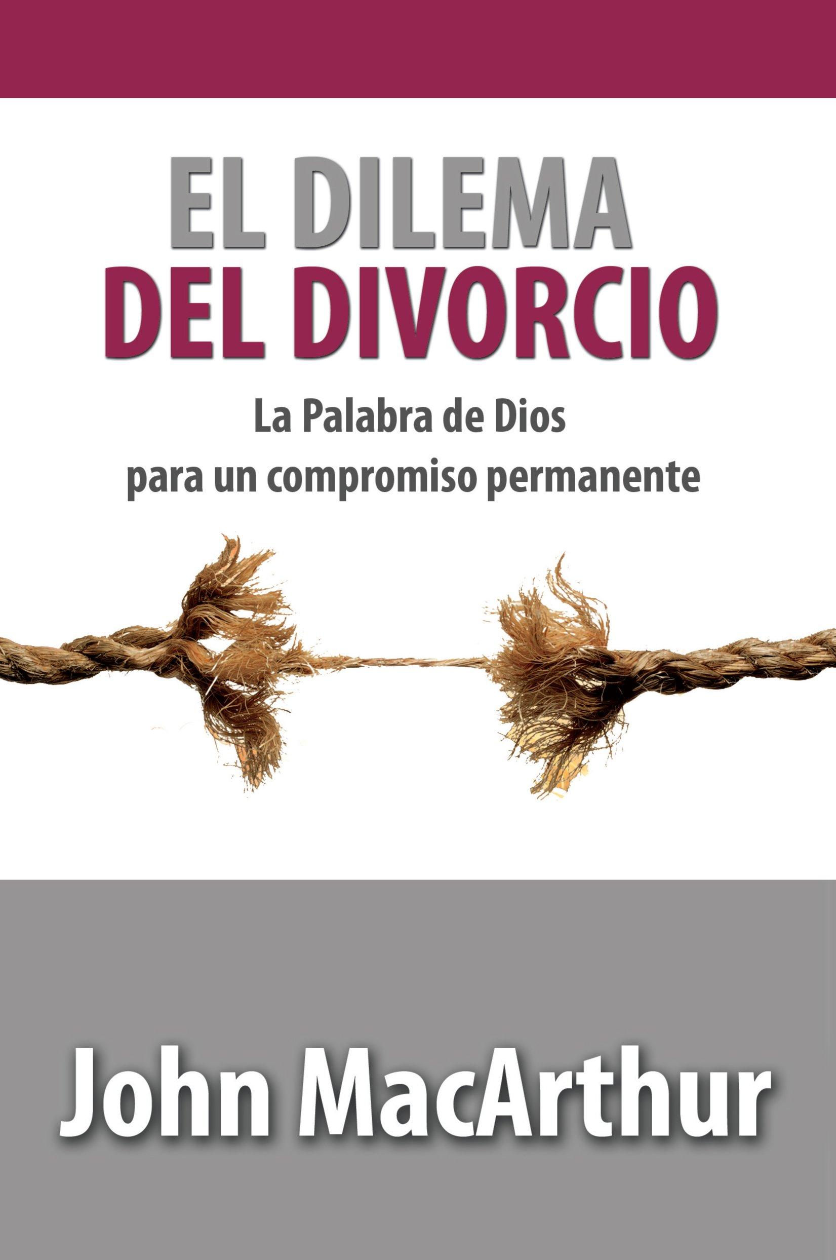 El Dilema Del Divorcio (Spanish Edition): Amazon.es: John MacArthur: Libros