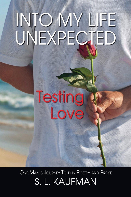 Into My Life Unexpected, Testing Love: S L Kaufman: 9781614934493:  Amazon.com: Books