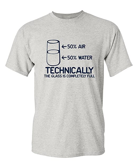 7fcc005af Feelin Good Tees Technically The Glass is Completely Science Sarcasm Funny  Cool Humor T Shirt S