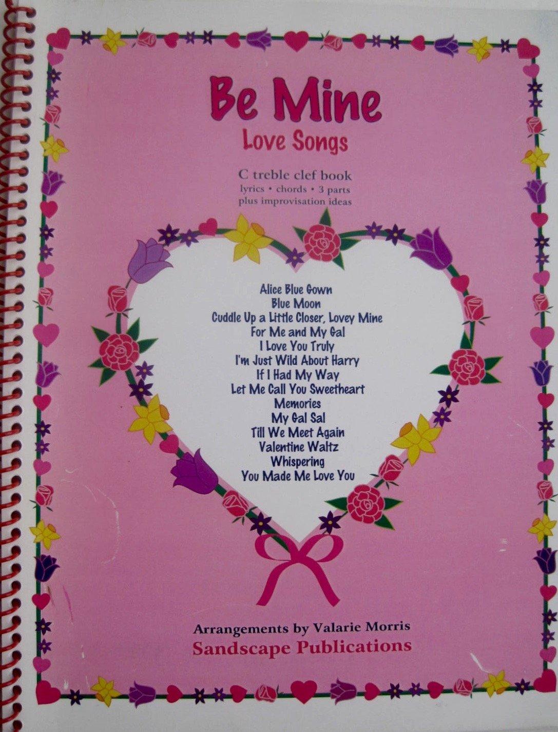 Be Mine Love Songs: C Treble Clef Book (Lyrics/Chords/3 Parts/Plus ...