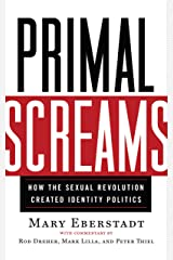 Primal Screams: How the Sexual Revolution Created Identity Politics Hardcover