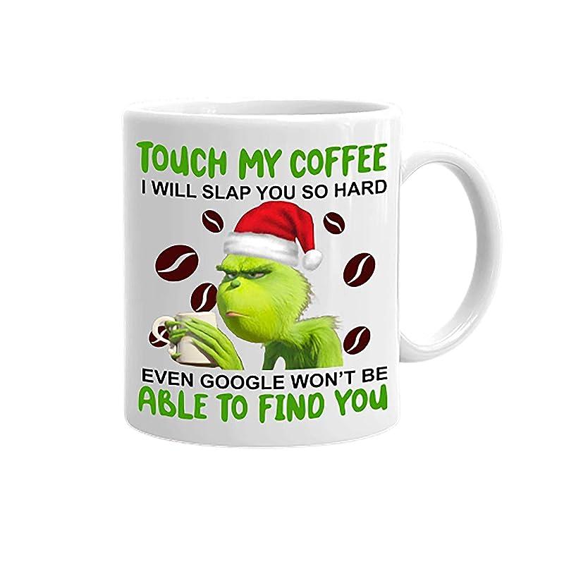 The G R I N C H Cup Touch My Coffee I Will Slap You So Hard Mug Funny G R I N C H Mug Funny Christmas Gift Mug Funny Coffee Mug