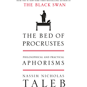 The Bed of Procrustes: Philosophical and Practical Aphorisms (Incerto Book 4)