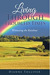 LIVING THROUGH TROUBLED TIMES: WITNESSING THE RAINBOW Kindle Edition