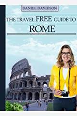 109 Free Things To Do In Rome : The Best Free Museums, Sightseeing Attractions, Events, Music, Galleries, Outdoor Activities, Theatre, Family Fun, Festivals, ... Italy. (Travel Free eGuidebooks Book 10) Kindle Edition