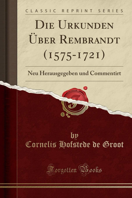 die urkunden ber rembrandt 1575 1721 german edition
