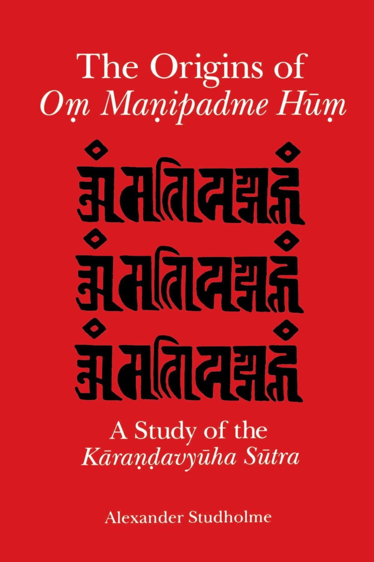 The Origins of Om Manipadme Hum: A Study of the Karandavyuha Sutra