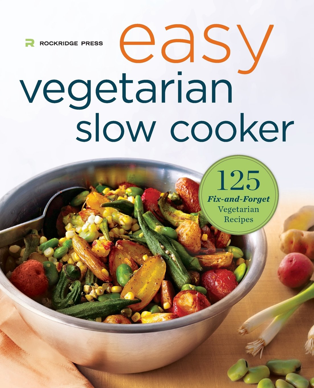 Easy Vegetarian Slow Cooker Cookbook 125 Fix And Forget Recipes Rockridge Press 9781623155520 Amazon Books
