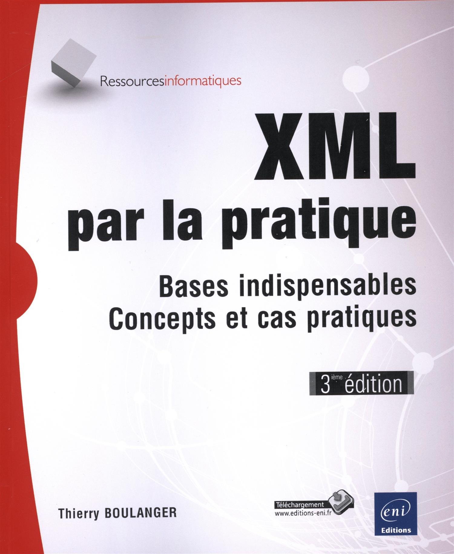 Xml Par La Pratique Bases Indispensables Concepts Et Cas
