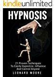 Hypnosis: 21 Proven Techniques To Easily Hypnotize, Influence And Control Anyone