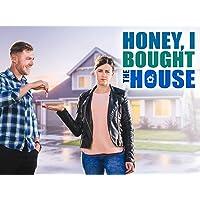 Honey, I Bought the House