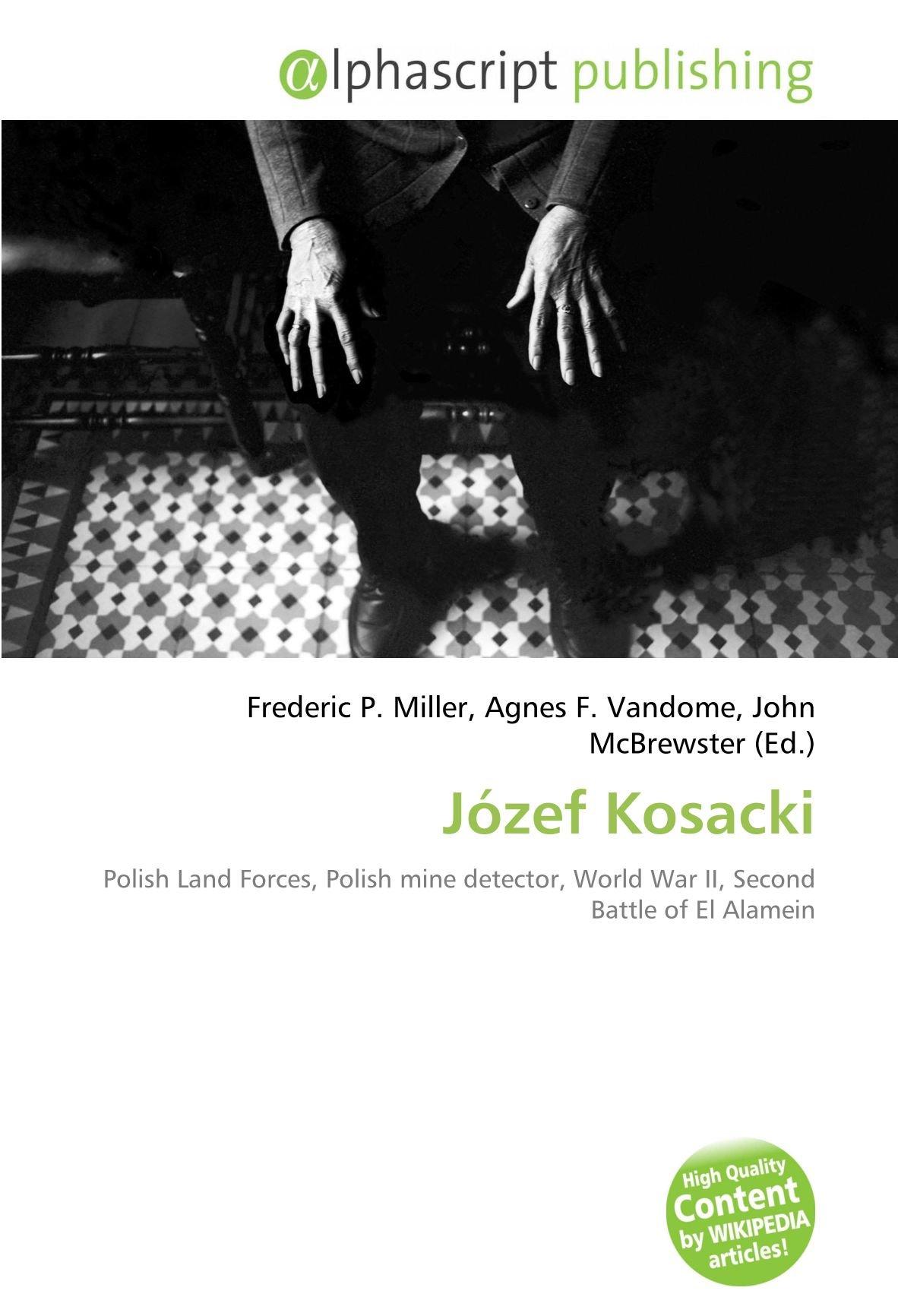 Józef Kosacki: Polish Land Forces, Polish mine detector, World War II, Second Battle of El Alamein: Amazon.es: Frederic P. Miller, Agnes F. Vandome, ...