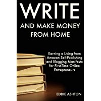 Write and Make Money from Home: Earning a Living from Amazon Self-Publishing and Blogging Manifesto for First-Time Online Entrepreneurs (English Edition)