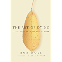 The Art of Dying: Living Fully into the Life to Come (English Edition)