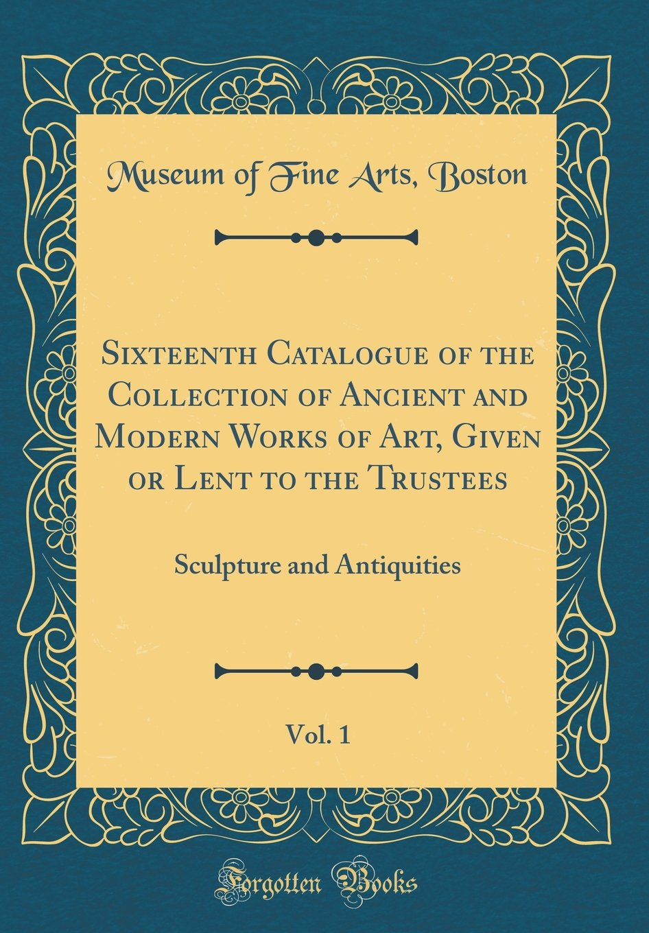 Sixteenth Catalogue of the Collection of Ancient and Modern Works of Art, Given or Lent to the Trustees, Vol. 1: Sculpture and Antiquities (Classic Reprint) PDF
