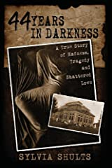 44 Years in Darkness: A True Story of Madness, Tragedy and Shattered Love Paperback