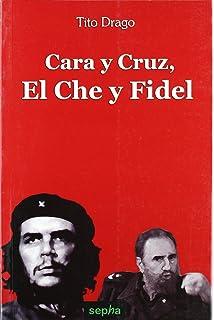 Cara y Cruz, El Che y Fidel (Libros Abiertos) (Spanish Edition)