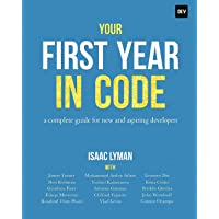 Your First Year in Code: A complete guide for new & aspiring developers