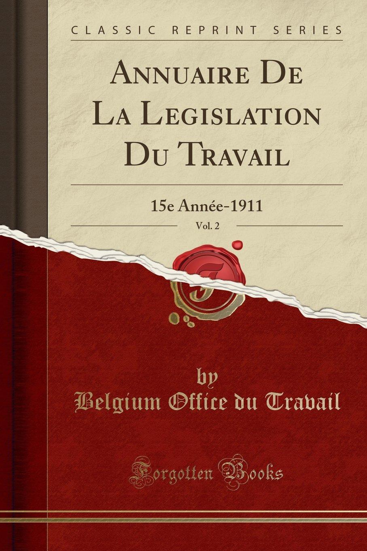 Read Online Annuaire de La Legislation Du Travail, Vol. 2: 15e Annee-1911 (Classic Reprint) ebook