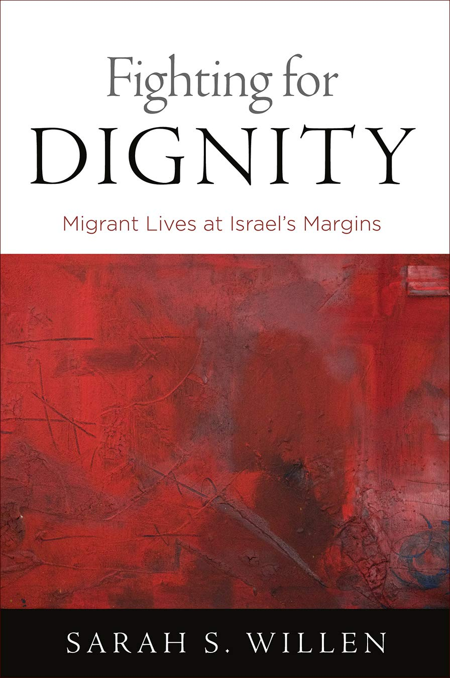 Fighting for Dignity: Migrant Lives at Israel's Margins ...