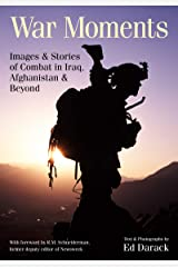 War Moments: Images & Stories of  Combat in Iraq, Afghanistan, and Beyond Paperback