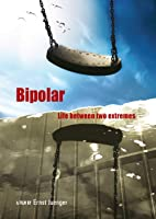Bipolar - Life Between Two Extremes