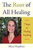 The Root of All Healing: 7 Steps to Healing Anything
