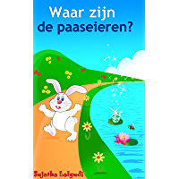 Children's Dutch book: Waar zijn de paaseieren: Dutch books for kids,Een Paas boek voor kinderen, (Dutch Edition…