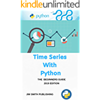 Time Series with Python: Practical Introduction to Time Series Forecasting, Prediction and Machine Learning Models with Python. (English Edition)