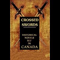 Crossed Swords: 6 Historical Novels Set in Canada - Anthology