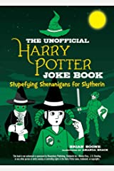 The Unofficial Harry Potter Joke Book: Stupefying Shenanigans for Slytherin Kindle Edition