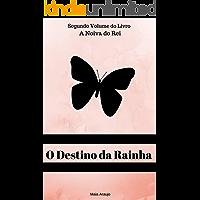 O Destino da Rainha - Livro 2 (A Noiva do Rei)