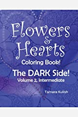 Flowers and Hearts Coloring book, The Dark Side, Vol 2 Intermediate (Volume 2) Paperback