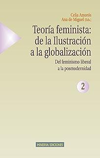 TEORÍA FEMINISTA: DE LA ILUSTRACIÓN A LA GLOBALIZACIÓN - 2 (Estudios sobre la mujer