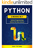 PYTHON: 2 Books in 1: Python Programming & Data Science. Master Data Analysis from Scratch and Discover the Secrets of Machine Learning with Step-by-Step Exercises