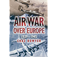 Air War Over Europe: 1939-1945