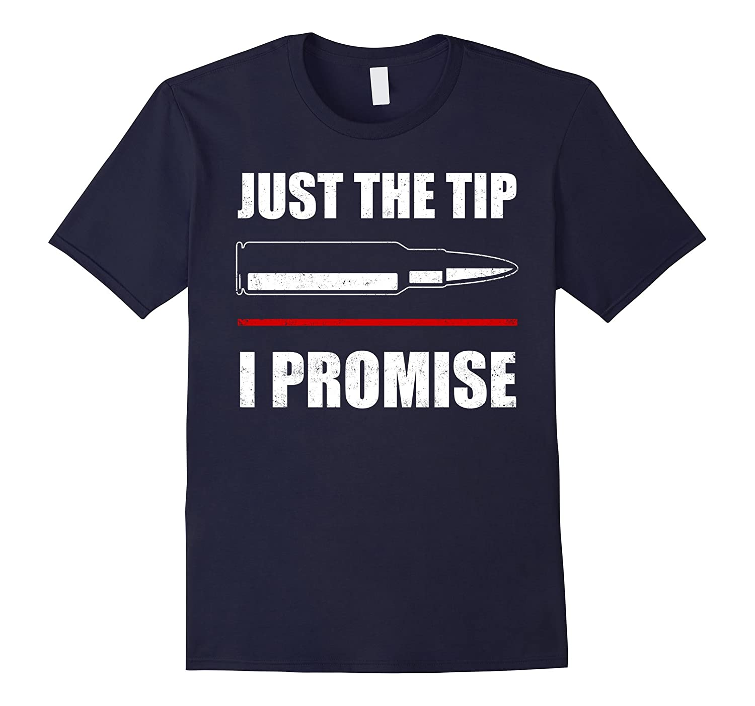 Just The Tip I Promise T-shirt Military Army Soldier Gifts-T-Shirt
