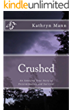 Crushed, An Amazing True Story of Determination and Survival (English Edition)