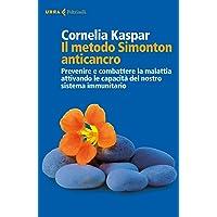 Il metodo Simonton anticancro. Prevenire e combattere la malattia attivando le capacità del nostro sistema immunitario