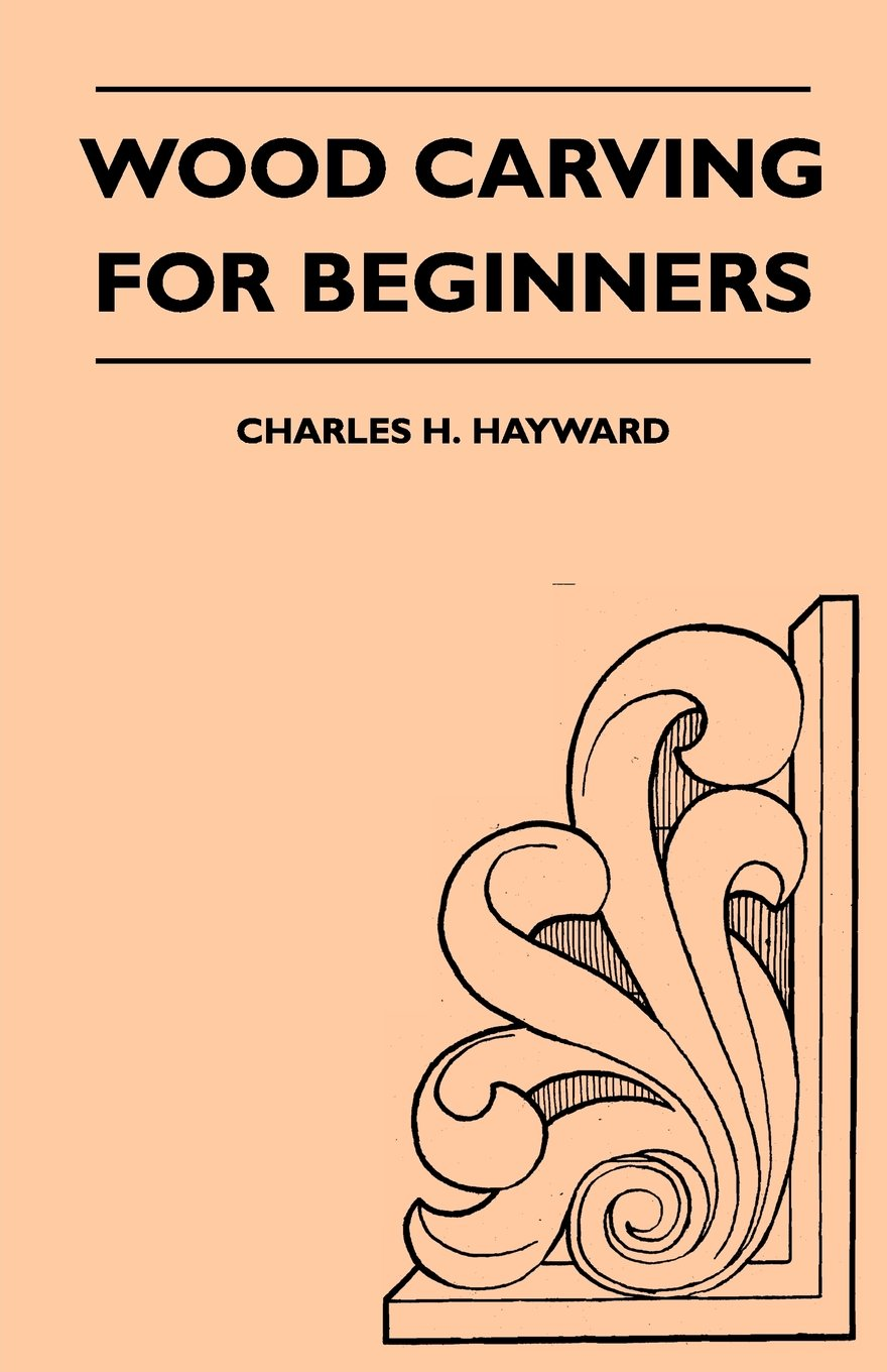 Wood Carving For Beginners Charles H Hayward 9781447410157 Amazon Books