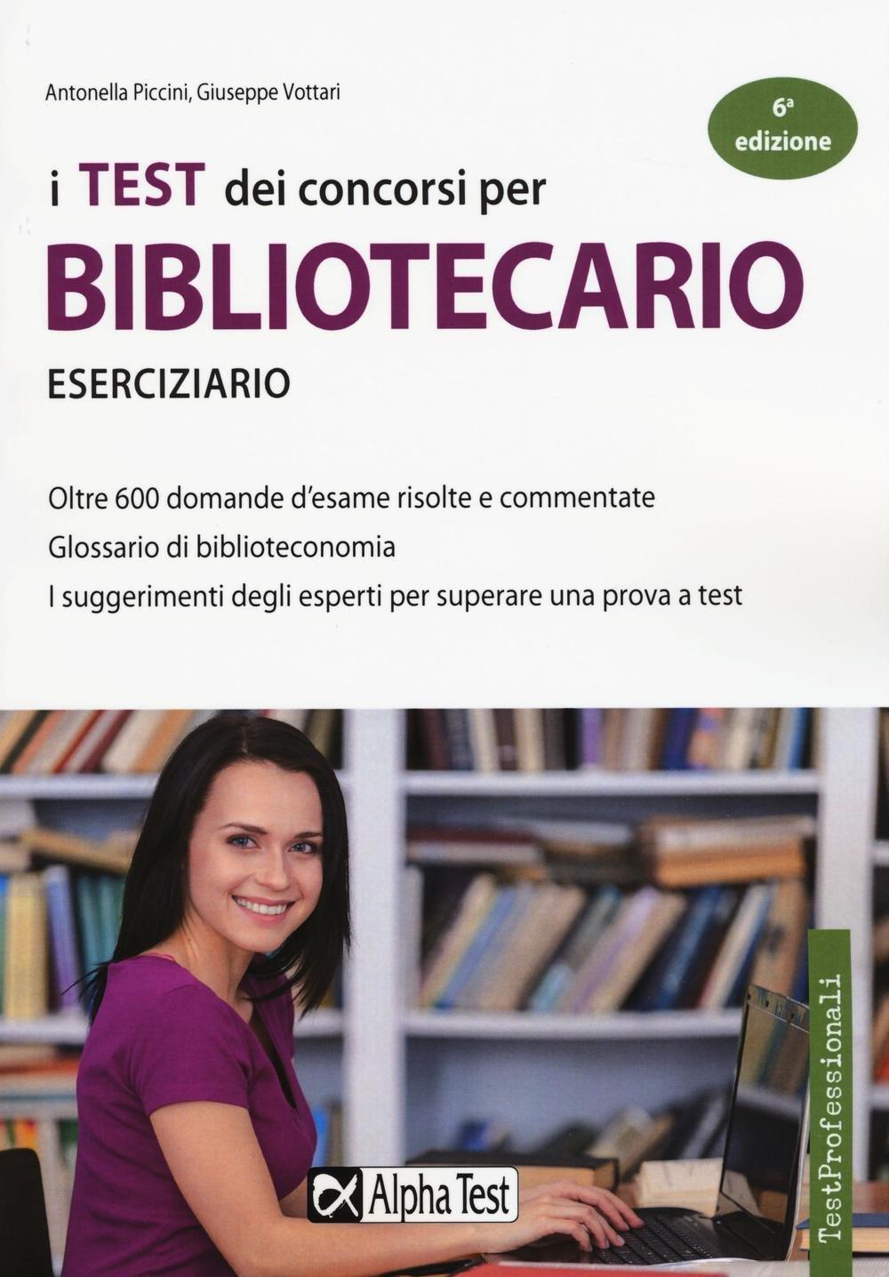 I test dei concorsi per bibliotecario. Eserciziario Copertina flessibile – 7 lug 2016 Antonella Piccini Giuseppe Vottari Alpha Test 8848318894