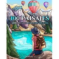100 Paisajes: Un Libro de Colorear para Adultos con Hermosas playas tropicales, Curiosas Ciudades, Frescas Montañas…