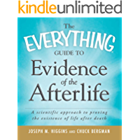 The Everything Guide to Evidence of the Afterlife: A scientific approach to proving the existence of life after death (Everything®)