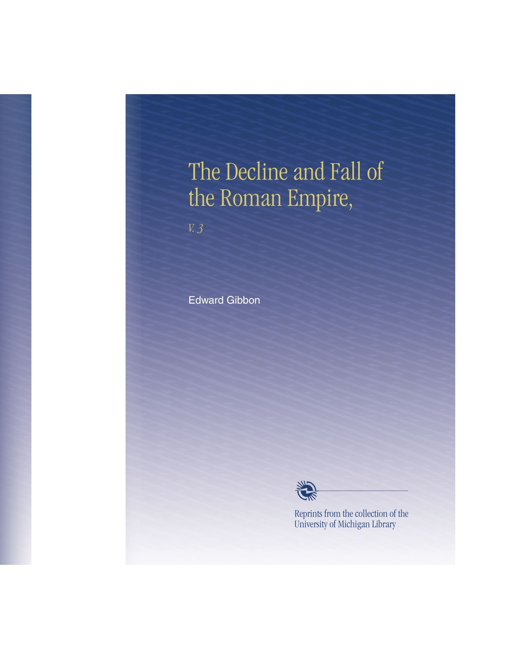 Read Online The Decline and Fall of the Roman Empire,: V.  3 PDF