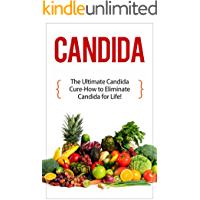 Candida: The Ultimate Candida Cure Guide to Eliminate Candida for Life! (Candida - Candida Cure - Candida Cleanse - Candida Diet - Candida Recipes - Candida ... Infection - Candidiasis) (English Edition)