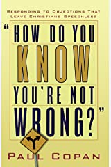 How Do You Know You're Not Wrong?: Responding to Objections That Leave Christians Speechless Paperback